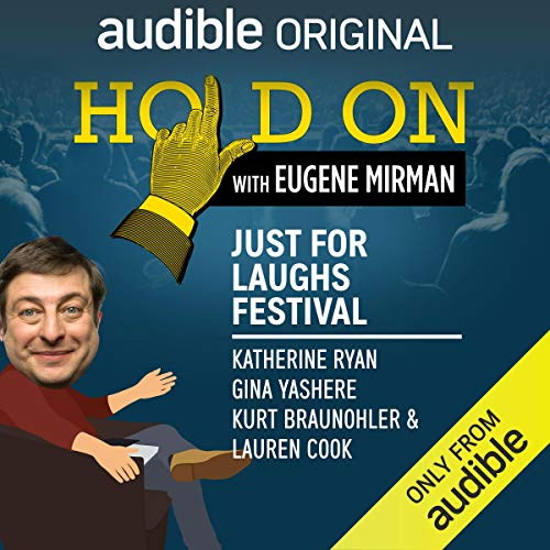 Ep. 8: Just For Laughs Festival: Katherine Ryan, Gina Yashere, Kurt Braunohler and Lauren Cook (Hold On with Eugene Mirman) audiobook cover art