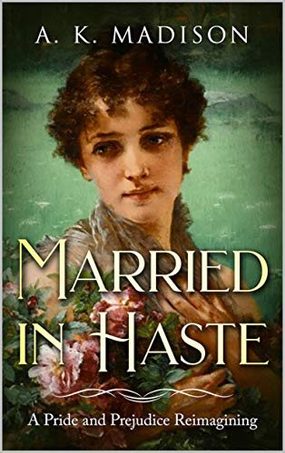 Married in Haste: A Pride and Prejudice Reimagining by [A.K. Madison]