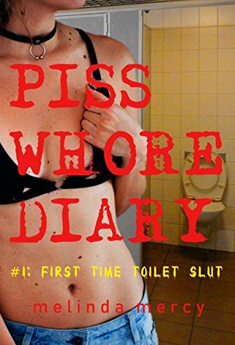 Piss Whore Diary: #1: First Time Toilet Slut