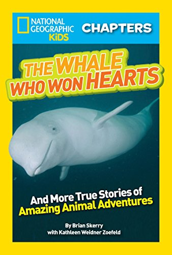 National Geographic Kids Chapters: The Whale Who Won Hearts: And More True Stories of Adventures with Animals (NGK Chapters)