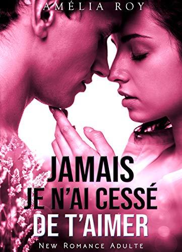 Jamais Je N'ai Cessé De T'aimer: (New Romance / Littérature Sentimentale) (French Edition)