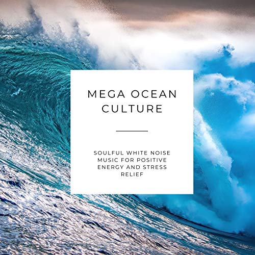 Mega Ocean Culture - Soulful White Noise Music for Positive Energy and...