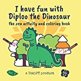 I have fun with Diploo the Dinosaur: for kids children and toddlers ages 3-5 - 10 unique coloring designs, 26 alphabet practice pages, 10 number ... book (TokiPY coloring and activity books)