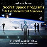 Insiders Reveal Secret Space Programs & Extraterrestrial Alliances