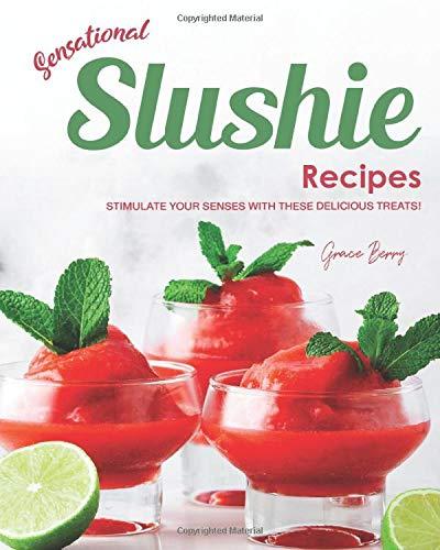 Sensational Slushie Recipes: Stimulate Your Senses with These Delicious Treats!