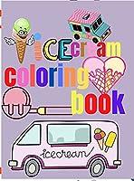 Ice Cream Coloring Book: Amazing Ice Cream Coloring Pages for Kids Kids Coloring Sweet Ice Cream Theme