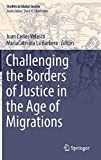 Challenging the Borders of Justice in the Age of Migrations (Studies in Global Justice, 18)