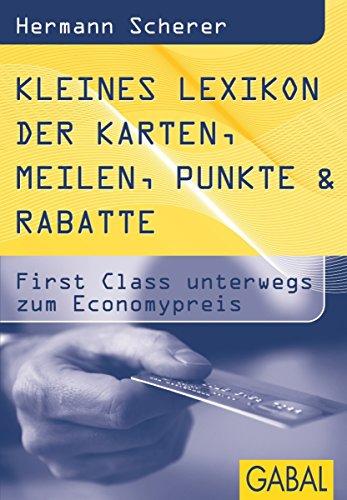 Kleines Lexikon der Karten, Meilen, Punkte & Rabatte: First Class unterwegs zum Economypreis (Dein Erfolg) (German Edition)