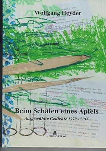Beim Schälen eines Apfels: Ausgewählte Gedichte 1970-2015