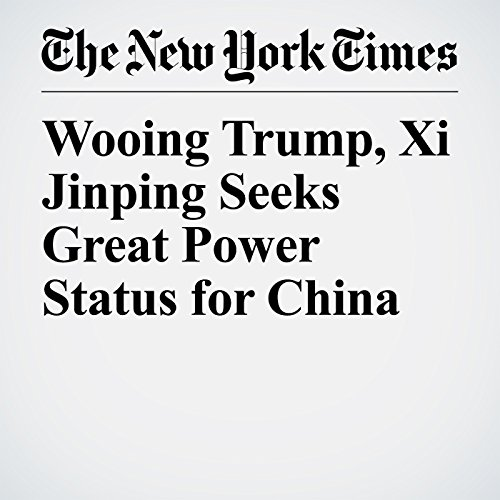 Wooing Trump, Xi Jinping Seeks Great Power Status for China copertina