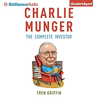 Charlie Munger     The Complete Investor              By:                                                                                                                                 Tren Griffin                               Narrated by:                                                                                                                                 Fred Stella                      Length: 6 hrs and 21 mins     1,139 ratings     Overall 4.3