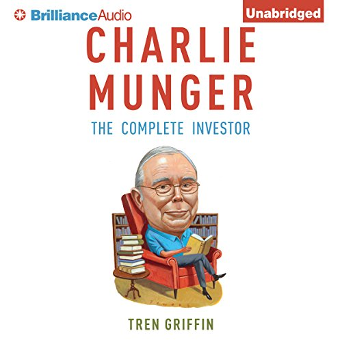 Charlie Munger     The Complete Investor              Written by:                                                                                                                                 Tren Griffin                               Narrated by:                                                                                                                                 Fred Stella                      Length: 6 hrs and 21 mins     5 ratings     Overall 4.6