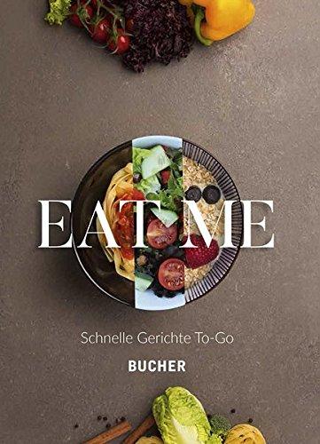 Eat me: Schnelle Gerichte To-Go