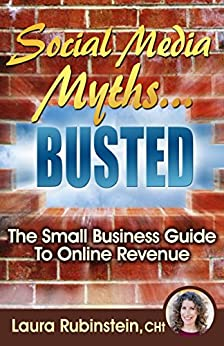 Social Media Myths BUSTED: The Small Business Guide To Online Revenue by [Laura Rubinstein, Sheri Horn Hasan, Joel Comm]