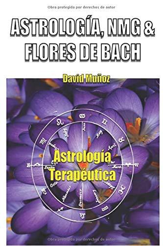 Astrología, NMG y Flores de Bach: Astrología terapéutica y nueva medicina germánica (Spanish Edition)