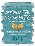 Confianza total para tus hijos: Cómo enseñarles a creer en sí mismos y ser responsables en un mundo que cambió para siempre