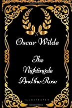 The Nightingale and the Rose: By Oscar Wilde - Illustrated