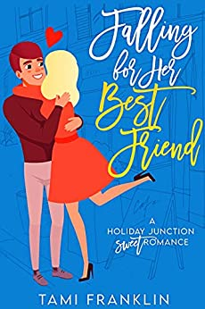 Falling For Her Best Friend: A Sweet Small Town Romance (Love in Holiday Junction Book 1) by [Tami Franklin]