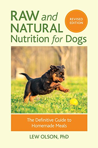 Raw and Natural Nutrition for Dogs, Revised Edition: The Definitive Guide to Homemade Meals