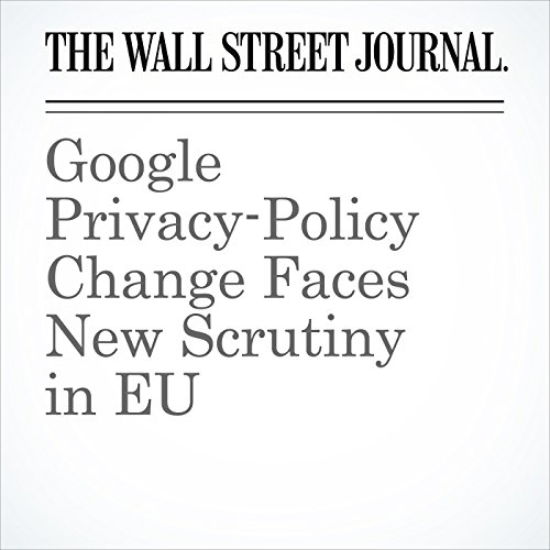 Google Privacy-Policy Change Faces New Scrutiny in EU copertina