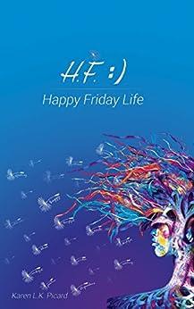 [Karen L.K. Picard, Nick Warner, Karen Picard, Dr. Jeffrey C. Hamel, Jason Pamenter   Jdog Studios]のHappy Friday Life (English Edition)