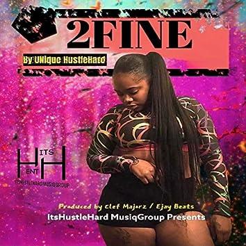 """""""2 Fine"""" UNique Hustle Hard"""