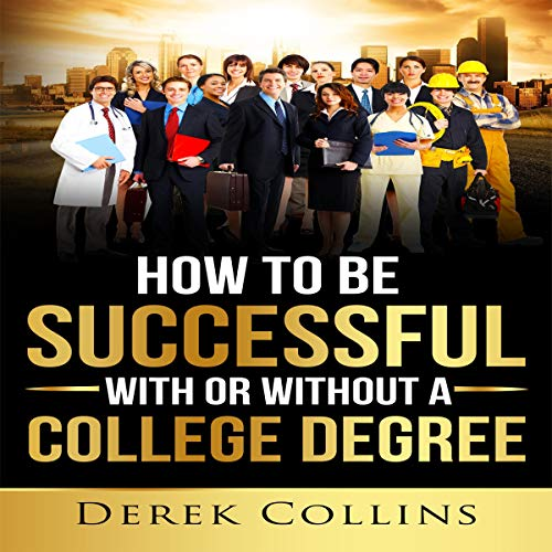 How to Be Successful with or without a College Degree audiobook cover art