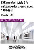 L'Œuvre d'art totale à la naissance des avant-gardes, 1908-1914 de Marcella Lista:...