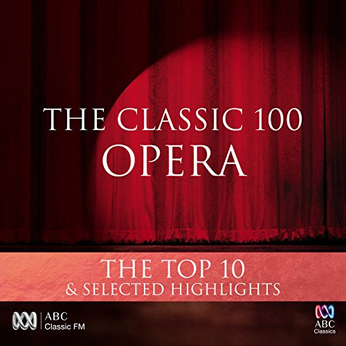 The Classic 100: Opera - The Top 10 & Selected Highlights