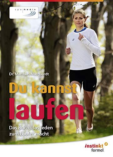 Du kannst laufen: Das Buch, das jeden zum Läufer macht
