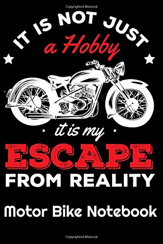 It Is Not Just A Hobby It Is My Escape From Reality Motor Bike Notebook
