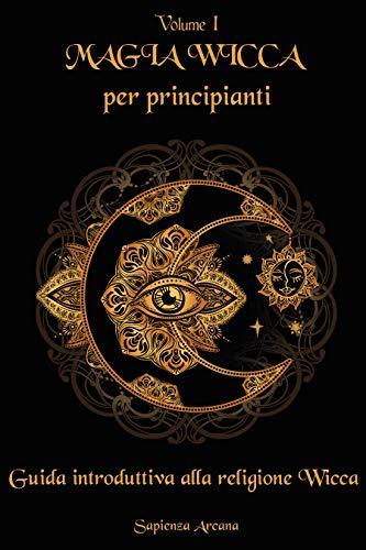Magia Wicca per principianti: Guida introduttiva alla religione Wicca