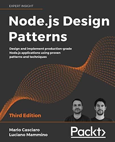 Node.js Design Patterns: Design and implement production-grade Node.js applications using proven...