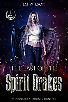 The Last of the Spirit Drakes (Supernatural Bounty Hunters Book 1) by [LM Wilson]