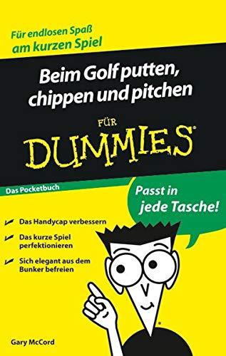 Beim Golf putten, chippen und pitchen für Dummies Das Pocketbuch