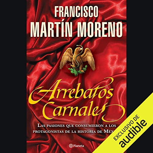 Arrebatos Carnales [Carnal Outbursts]                   By:                                                                                                                                 Francisco Martín Moreno                               Narrated by:                                                                                                                                 Gustavo Bonfigli,                                                                                        Carla Sicard,                                                                                        Rene Sagastume,                   and others                 Length: 19 hrs and 49 mins     58 ratings     Overall 4.4