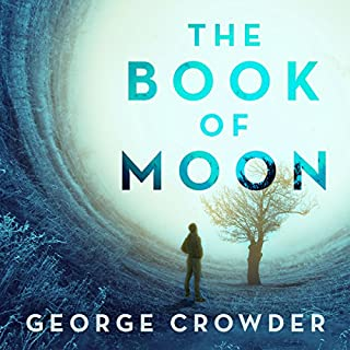 The Book of Moon                   By:                                                                                                                                 George Crowder                               Narrated by:                                                                                                                                 Robert Fass                      Length: 7 hrs and 14 mins     15 ratings     Overall 4.2