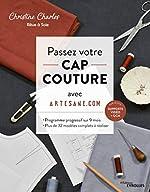 Passez votre CAP couture avec Artesane.com - Programme progressif sur 9 mois - Plus de 32 modèles complets à réaliser. Planches patrons à taille réelle T. 36 à 48 de Christine Charles