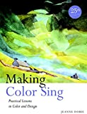 Making Color Sing, 25th Anniversary Edition: Practical Lessons in Color and Design - Jeanne Dobie