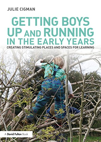 Getting Boys Up and Running in the Early Years: Creating stimulating places and spaces for learning (English Edition)