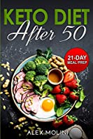 Keto Diet After 50: The Complete Guide to Ketogenic Diet for Men and Women Over 50 whit 21-Day Keto Meal Plan to Lose Weight and Stay Healthy