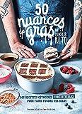 50 Nuances de gras - Des recettes cétogènes irrésistibles pour faire fondre tes kilos