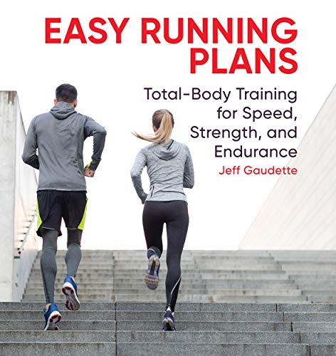 Easy Running Plans: Total-Body Training for Speed, Strength, and Endurance