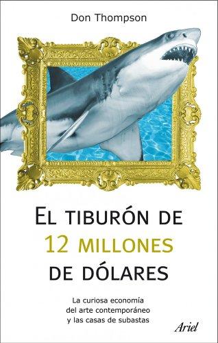 El tiburón de 12 millones de dólares: La curiosa economía del arte contemporáneo y las casas de subastas (Spanish Edition)
