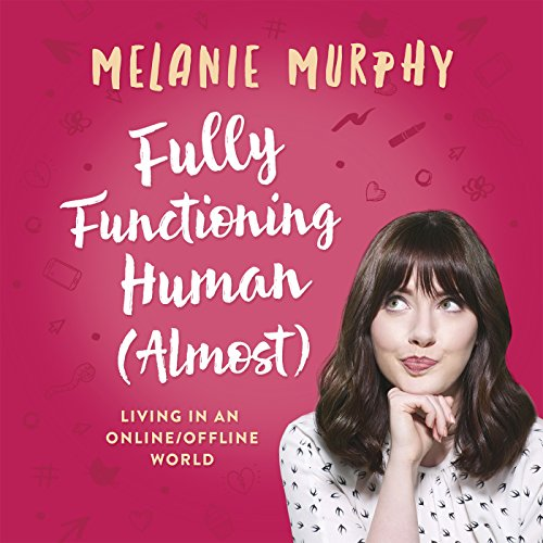 Fully Functioning Human (Almost)     Living in an Online/Offline World              By:                                                                                                                                 Melanie Murphy                               Narrated by:                                                                                                                                 Melanie Murphy                      Length: 7 hrs and 55 mins     59 ratings     Overall 4.8