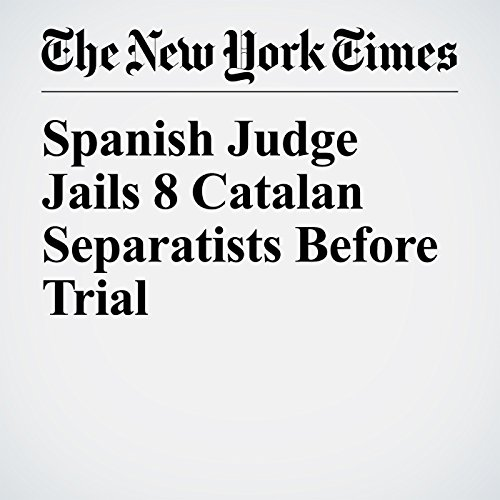 Spanish Judge Jails 8 Catalan Separatists Before Trial copertina