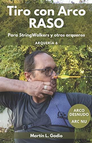 Tiro con Arco RASO: Para Stringwalkers y otros arqueros: 6 (Arqueria)