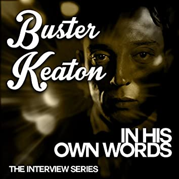 The Interview Series - Buster Keaton in His Own Words