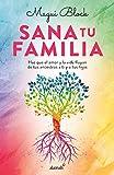 Sana tu familia: Haz que el amor y la vida fluyan de tus ancestros a ti y tus hijos