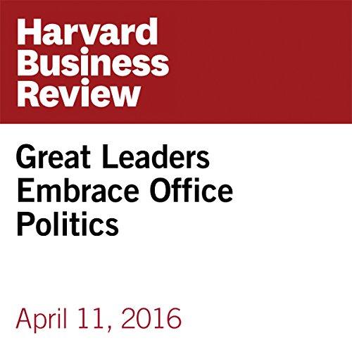 Great Leaders Embrace Office Politics copertina